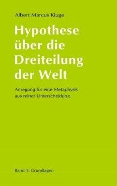 Hypothese über die Dreiteilung der Welt - Kluge, Albert Marcus