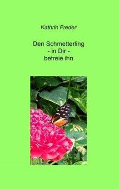 Den Schmetterling - in Dir - befreie ihn