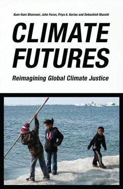 Climate Futures - Bhavnani, Kum-Kum; Foran, John; Kurian, Priya A.; Munshi, Debashish