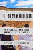 The Far Away Brothers (Adapted for Young Adults): Two Teenage Immigrants Making a Life in America