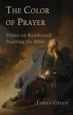 The Color of Prayer: Poems on Rembrandt Painting the Bible