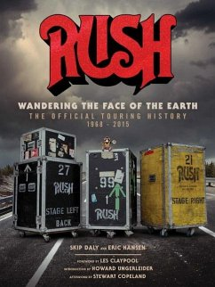 Rush: Wandering the Face of the Earth: The Official Touring History - Daly; Hansen