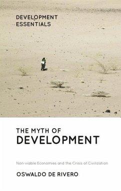 The Myth of Development: Non-viable Economies and the Crisis of Civilization - De Rivero, Oswaldo