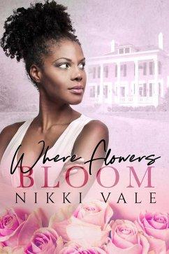Where Flowers Bloom (eBook, ePUB) - Vale, Nikki