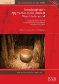 Interdisciplinary Approaches to the Ancient Maya Underworld: Exploring the rise and fall of Maya centres in central Belize from the cave context