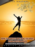 How to Manifest Anything You Want Using a Vision Board (eBook, ePUB)