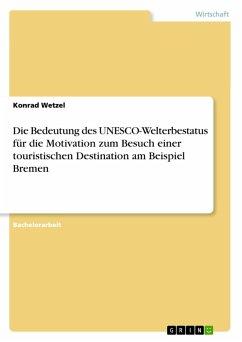 Die Bedeutung des UNESCO-Welterbestatus für die Motivation zum Besuch einer touristischen Destination am Beispiel Bremen (eBook, PDF)
