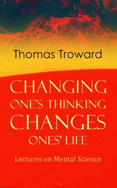 Changing One´s Thinking Changes Ones´ Life: Lectures on Mental Science (eBook, ePUB)