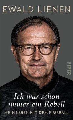 Ich war schon immer ein Rebell (eBook, ePUB) - Lienen, Ewald