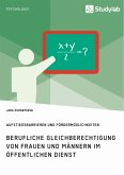 Berufliche Gleichberechtigung von Frauen und Männern im öffentlichen Dienst. Aufstiegsbarrieren und Fördermöglichkeiten (eBook, PDF)