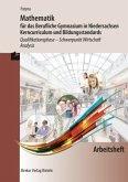 Mathematik für das Berufliches Gymnasium in Niedersachsen Kerncurriculum und Bildungsstandards. Qualifikationsphase - Schwerpunkt Wirtschaft - Analysis - Arbeitsheft