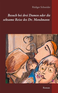 Besuch bei drei Damen oder die seltsame Reise des Dr. Mondmann