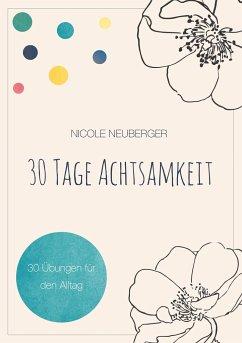 30 Tage Achtsamkeit - Neuberger, Nicole