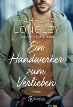 Ein Handwerker zum Verlieben / The Haneys Bd.2 - Longley, Barbara