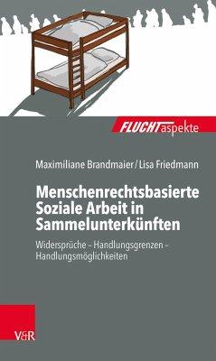 Menschenrechtsbasierte Soziale Arbeit in Sammelunterkünften - Brandmaier, Maximiliane; Friedmann, Lisa