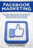 Facebook Marketing: Social Media Strategy Guide for Optimizing Your Facebook Advertising Page, Getting Lots of Likes and Creating Ads That Produce Powerful Results for Your Business (eBook, ePUB)