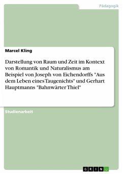 Darstellung von Raum und Zeit im Kontext von Romantik und Naturalismus am Beispiel von Joseph von Eichendorffs
