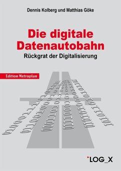Die Digitale Datenautobahn (eBook, ePUB) - Göke, Matthias; Kolberg, Dennis