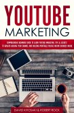 YouTube Marketing: Comprehensive Beginners Guide to Learn YouTube Marketing, Tips & Secrets to Growth Hacking Your Channel and Building Profitable Passive Income Business Online (eBook, ePUB)