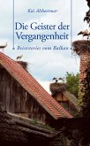 Die Geister der Vergangenheit. Reisestories vom Balkan (eBook, ePUB)