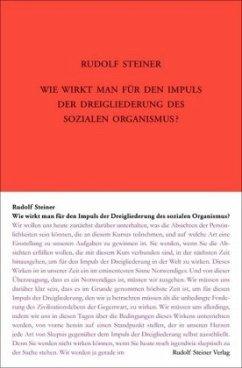 Wie wirkt man für den Impuls der Dreigliederung des sozialen Organismus? - Steiner, Rudolf