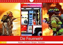 Die Feuerwehr 2020. Retten, Löschen, Bergen, Schützen (Wandkalender 2020 DIN A4 quer)