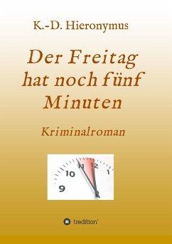 Der Freitag hat noch fünf Minuten - Hieronymus, K.-D.