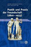 Poetik und Praxis der Freundschaft (1800-1933) (eBook, PDF)