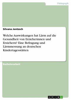 Welche Auswirkungen hat Lärm auf die Gesundheit von Erzieherinnen und Erziehern? Eine Befragung und Lärmmessung an deutschen Kindertagesstätten (eBook, PDF)