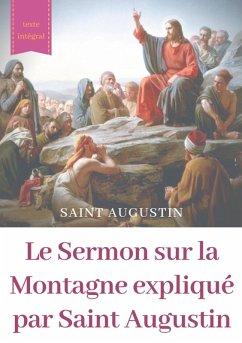 Le Sermon sur la Montagne expliqué par Saint Augustin (eBook, ePUB)