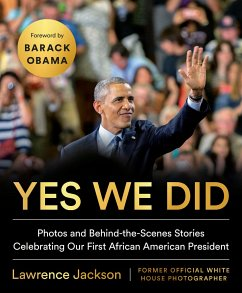 Yes We Did: Photos and Behind-The-Scenes Stories Celebrating Our First African American President - Jackson, Lawrence (Lawrence Jackson)