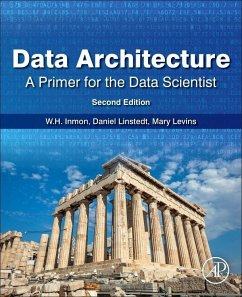 Data Architecture: A Primer for the Data Scientist - Inmon, W.H. (Inmon Data Systems, Castle Rock, CO, USA); Linstedt, Daniel (Founder and Principal of Empowered Holdings, LLC, ; Levins, Mary (Sierra Creek Consulting LLC, Dacula, GA, USA)