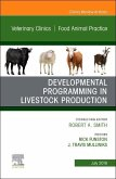 Developmental Programming in Livestock Production, an Issue of Veterinary Clinics of North America: Food Animal Practice, Volume 35-2