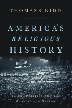 America's Religious History: Faith, Politics, and the Shaping of a Nation - Kidd, Thomas S.