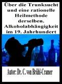 Über die Trunksucht und eine rationelle Heilmethode derselben Alkoholabhängigkeit im 19. Jahrhundert (eBook, ePUB)