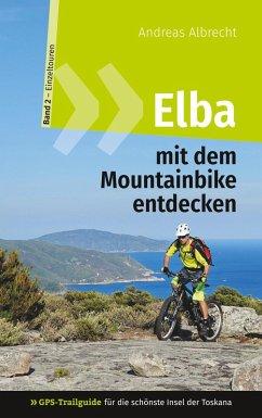Elba mit dem Mountainbike entdecken 2 - GPS-Trailguide für die schönste Insel der Toskana (eBook, ePUB)