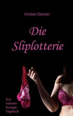Die Sliplotterie (eBook, ePUB) - Steiner, Kirsten