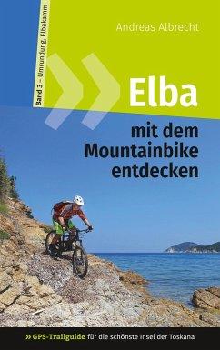 Elba mit dem Mountainbike entdecken 3 - GPS-Trailguide für die schönste Insel der Toskana (eBook, ePUB)