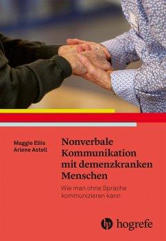 Nonverbale Kommunikation mit demenzkranken Menschen (eBook, PDF) - Astell, Arlene; Ellis, Maggie