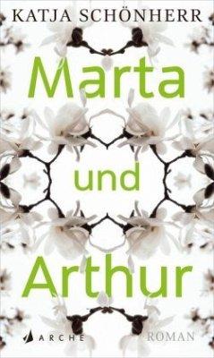 Marta und Arthur - Schönherr, Katja