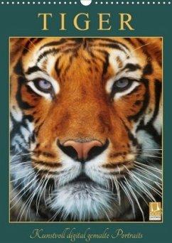 Tiger - Kunstvoll digital gemalte Portraits (Wandkalender 2020 DIN A3 hoch)