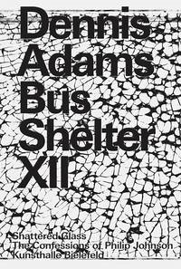 Dennis Adams. Bus Shelter XII. Shattered Glass / The Confessions of Philip Johnson