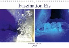 Faszination Eis. Eiswelten in Saas Fee (Wandkalender 2020 DIN A4 quer)