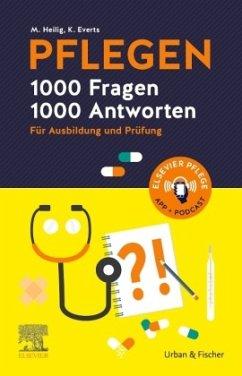 PFLEGEN 1000 Fragen, 1000 Antworten - Everts, Katharina;Heilig, Maren