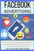 Facebook Advertising: Build Your Online Business Empire, Learn Marketing and the Internet Millionaire's Secret to Work from Home, a Sales De