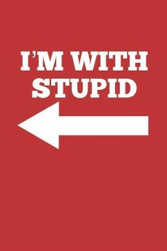 I'm with Stupid: Stupid Person on Your Left, Blank Lined Journal - Publishing, Zen Studio