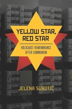Yellow Star, Red Star: Holocaust Remembrance After Communism - Subotic, Jelena