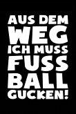Ich Muss Fussball Gucken: Notizbuch / Notizheft Für Fußball-Fan Fußballspieler-In Fußballer-In Fussball-Fan A5 (6x9in) Dotted Punktraster
