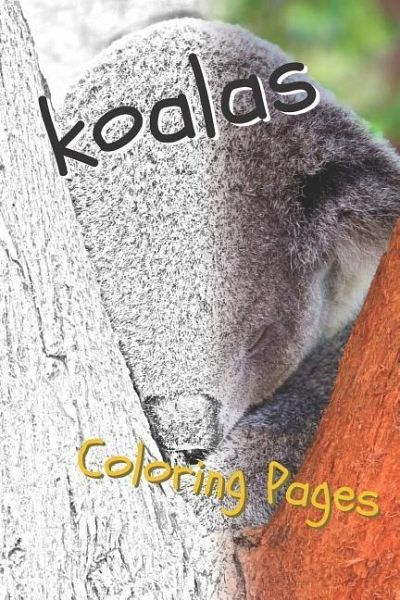 Koala Coloring Pages: Beautiful Drawings for Adults Relaxation and for Kids