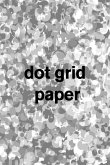 Dot Grid Paper: 15.24 CM X 22.86 CM (6x9 Inches), Soft Cover Notebook, 100 White Pages